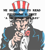 WE NEED YOU TO READ FEDERMAN'S TEXT 'A LA QUEUE LEU LEU'