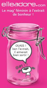 elleadore.com : le magazine féminin à l'extrait de bonheur !