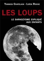 les loups - Le sarkozysme expliqué aux enfants